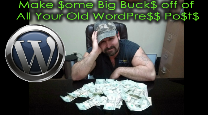 Make-Some-Big-Bucks-off-of-All-Your-Old-WordPress-Posts