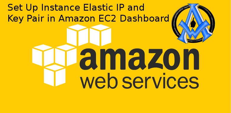 Set Up Instance Key Pair and Elastic IP in Amazon EC2 Dashboard