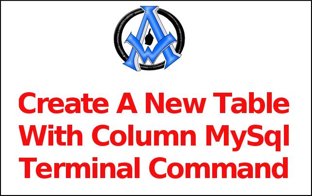 Create A New Table With Column MySql Terminal Command