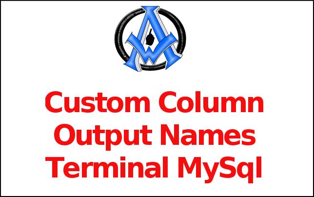 Custom Column Output Names Terminal MySql