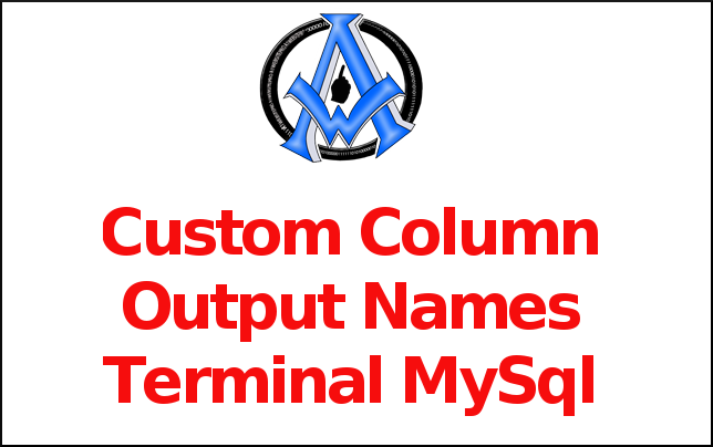 Custom Column Output Names Terminal MySql