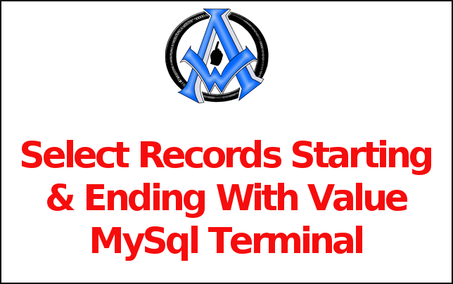 Select Records Starting & Ending With Value MySql Terminal