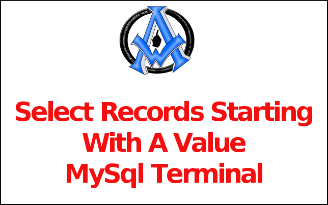 Select Records Starting With A Value MySql Terminal
