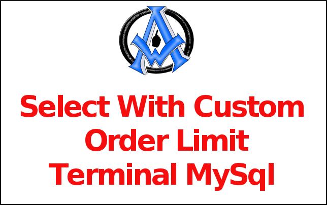 Select With Custom Order Limit Terminal MySql