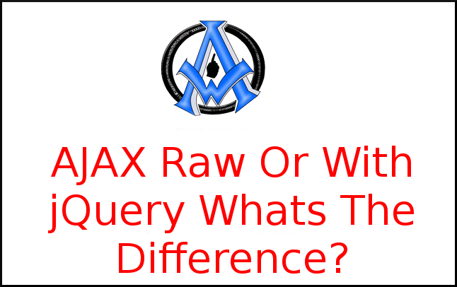 AJAX Raw Or With jQuery Whats The Difference