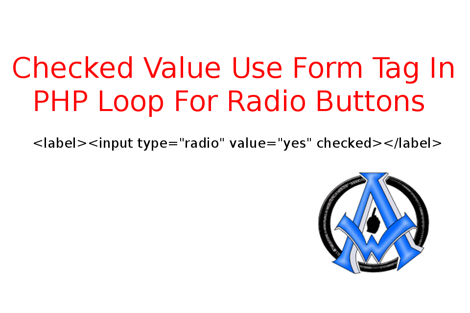 Checked Value Use Form Tag In PHP Loop For Radio Buttons