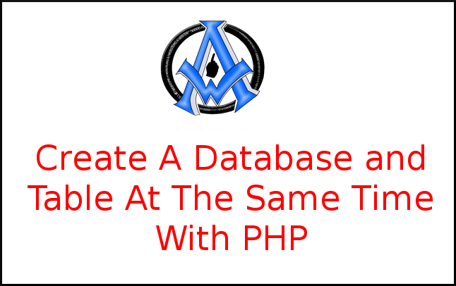 Create A Database and Table At The Same Time With PHP