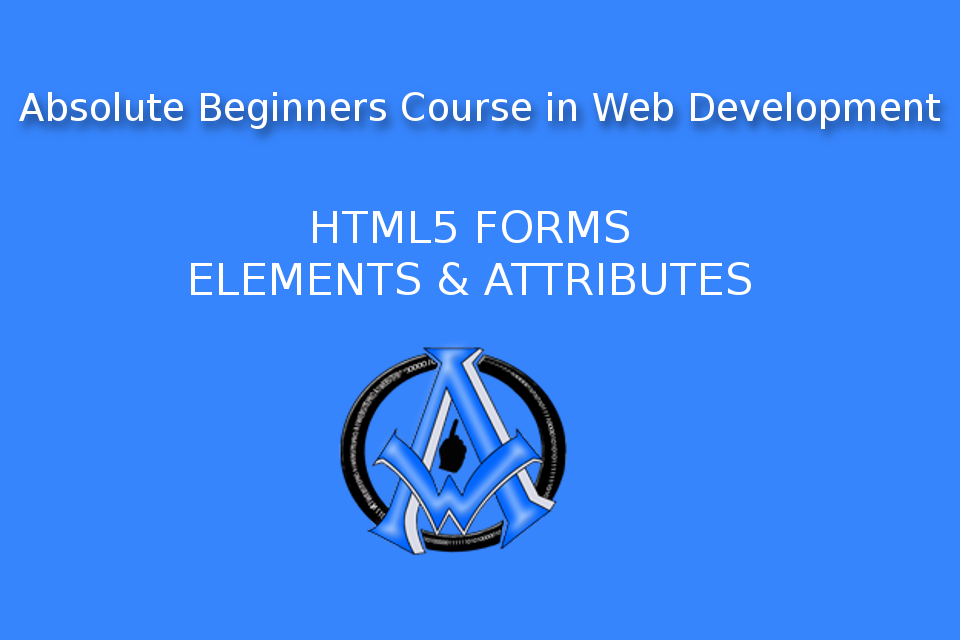 HTML5 Forms Absolute Beginners Web Development lesson 7