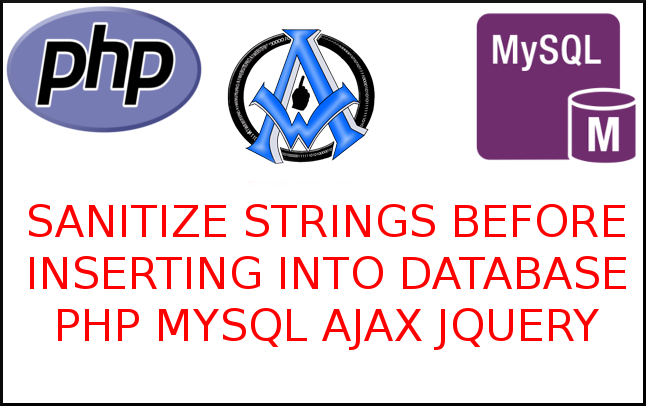 SANITIZE STRINGS BEFORE INSERTING INTO DATABASE PHP MYSQL AJAX JQUERY