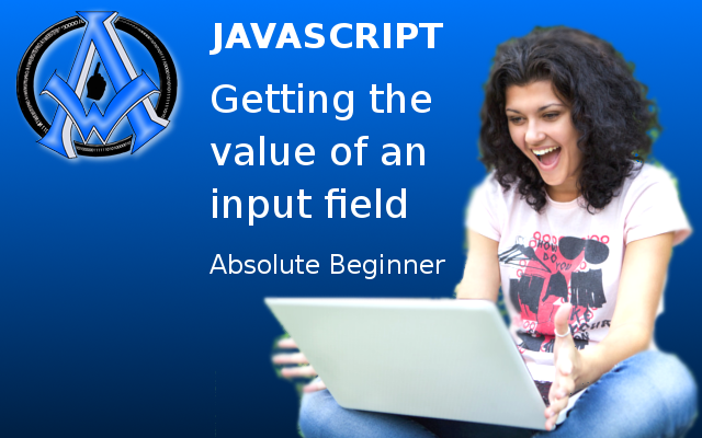 a1-tutorial-javascript-getting-the-value-of-input-field-absolute-beginner