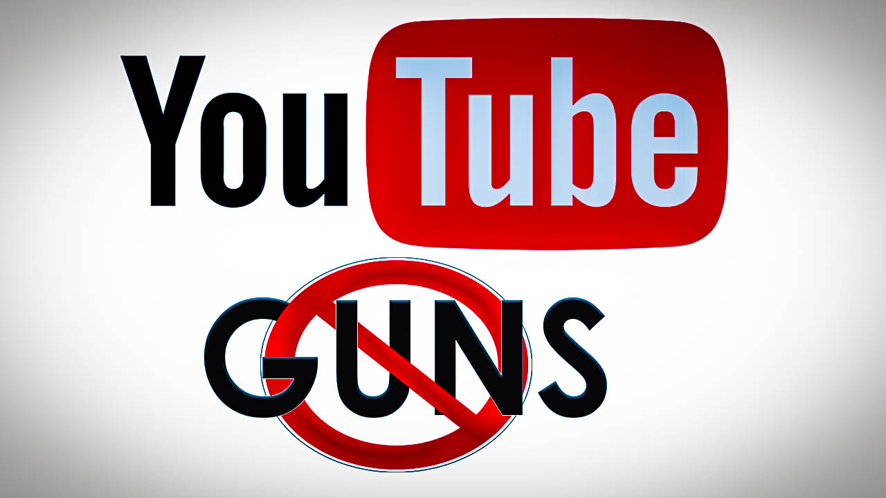 YouTube Bans Gun Videos Remove Gun Videos While You Still Can