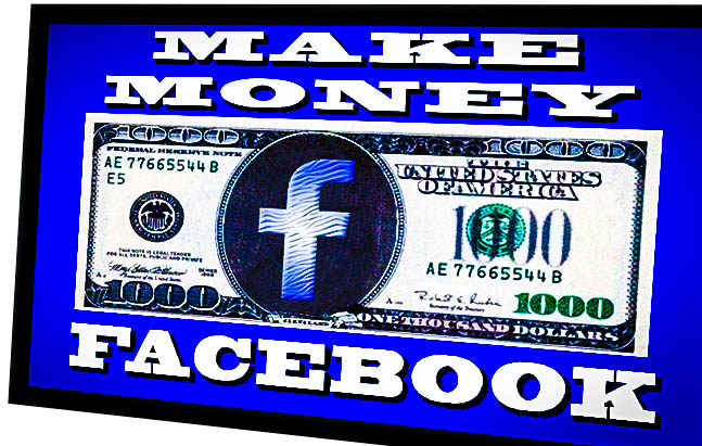 HOW YOU CAN MAKE MONEY ON FACEBOOK