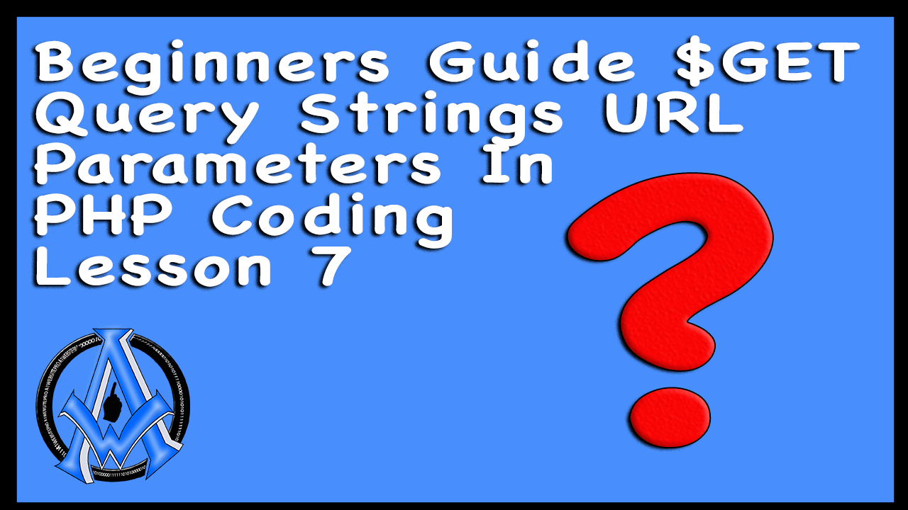 Beginners Guide $GET Query Strings URL Parameters In PHP Coding Lesson 7