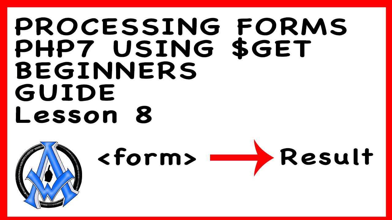PROCESSING FORMS PHP7 USING $GET BEGINNERS GUIDE