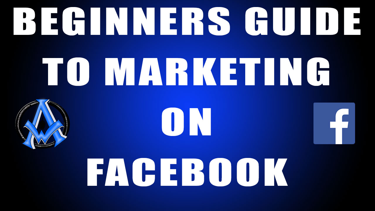 FACEBOOK MARKETING BUSINESS TUTORIAL BEGINNERS GUIDE
