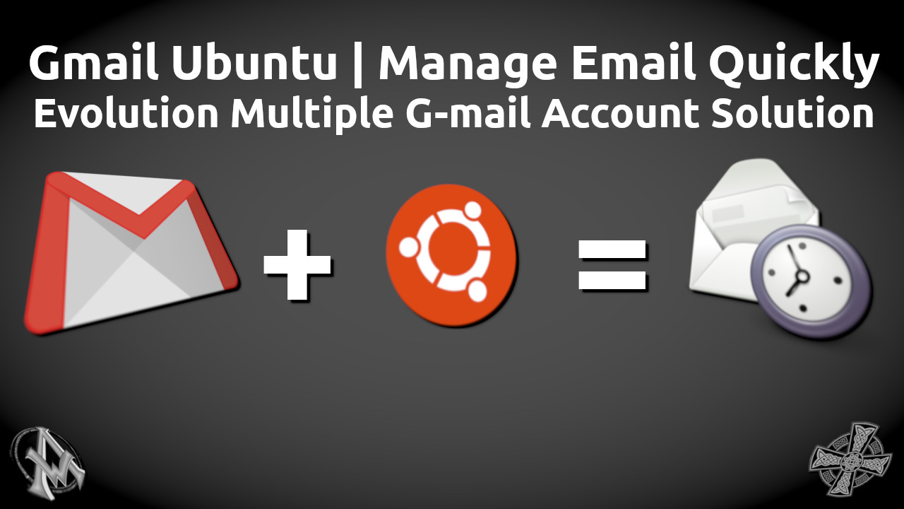 Gmail Ubuntu Manage Email Quickly Evolution Multiple Email Account Solution