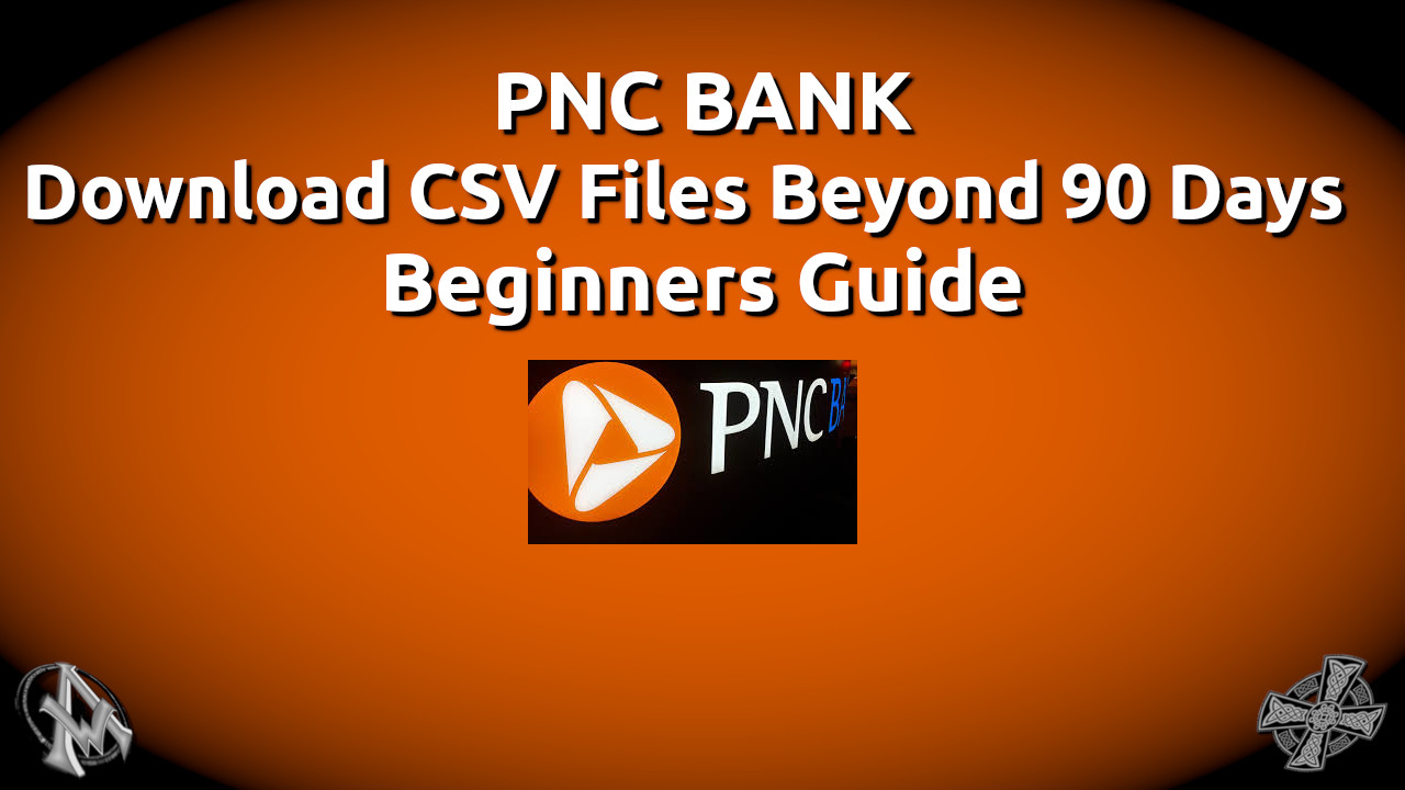 PNC Bank | Download CSV Files Beyond 90 Days | Beginners Guide